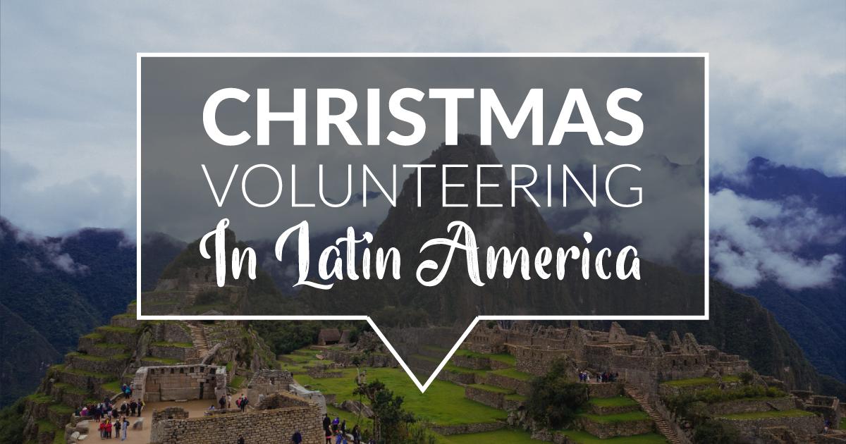 2017/2018 Christmas Volunteering In Latin America | IVHQ